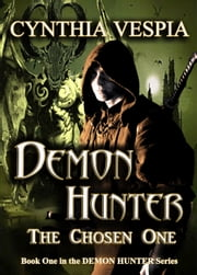 Demon Hunter: The Chosen One ebook by Cynthia Vespia