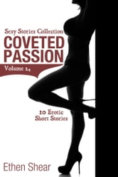 Coveted Passion - 10 Erotic Short Stories ebook by Ethen Shear