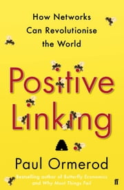 Positive Linking - How Networks Can Revolutionise the World ebook by Paul Ormerod