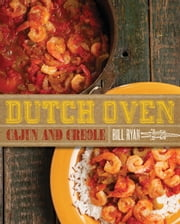 Dutch Oven Cajun and Creole ebook by Bill Ryan