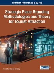 Strategic Place Branding Methodologies and Theory for Tourist Attraction ebook by Ahmet Bayraktar,Can Uslay