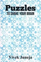 Puzzles - To Shake Your Brain ebook by Vivek Juneja