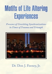 Motifs of Life Altering Experiences ebook by Jr. Dr. Don J. Feeney
