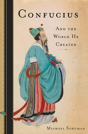 Confucius - And the World He Created ebook by Michael Schuman