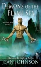 Demons of the Flame Sea ebook by Jean Johnson