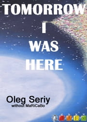 Tomorrow I was here ebook by Oleg Seriy