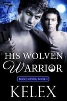 His Wolven Warrior ebook by Kelex