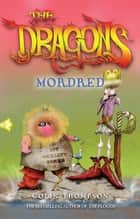 The Dragons 3: Mordred ebook by Colin Thompson