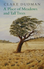 A Place of Meadows and Tall Trees ebook by Clare Dudman
