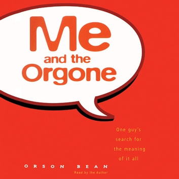 Me and the Orgone - One Guy's Search for the Meaning of it All audiobook by Orson Bean