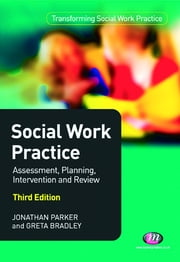 Social Work Practice: Assessment, Planning, Intervention and Review ebook by Professor Jonathan Parker,Miss Greta Bradley