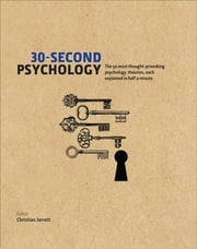 30-Second Psychology - The 50 Most Thought-provoking Psychology Theories, Each Explained in Half a Minute ebook by Christian Jarrett