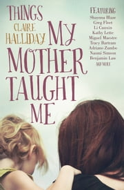 Things My Mother Taught Me ebook by Claire Halliday