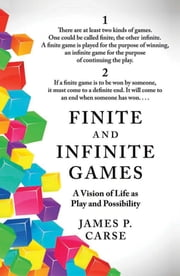 Finite and Infinite Games ebook by James Carse