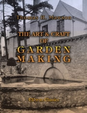 The Art & Craft of Garden Making. ebook by Thomas Mawson