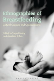 Ethnographies of Breastfeeding - Cultural Contexts and Confrontations ebook by Dr Tanya Cassidy,Dr Abdullahi El Tom