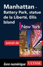 Manhattan : Battery Park City, statue de la Liberté, Ellis Island ebook by Collectif
