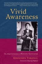 Vivid Awareness - The Mind Instructions of Khenpo Gangshar ebook by Khenchen Thrangu, Sakyong Mipham