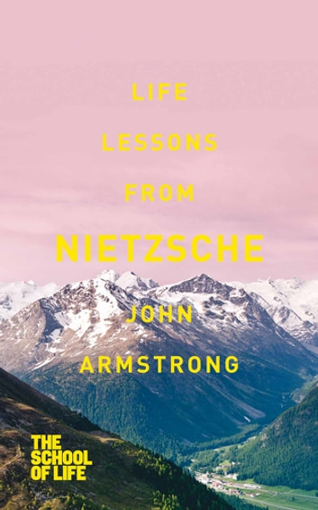 Life Lessons From Nietzsche ebook by John Armstrong