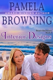 Interior Designs (The Beach Bachelors Series, Book 4) ebook by Pamela Browning