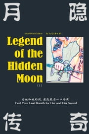 Legend of the Hidden Moon 月隐传奇(I):Feel Your Last Breath for Her and Her Sword 为她和她的剑, 感受最后一口呼吸 ebook by Su Qi
