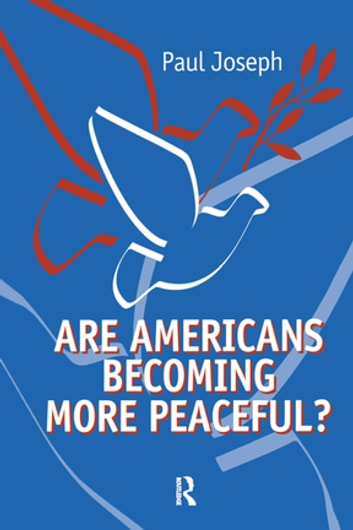 Are Americans Becoming More Peaceful? ebook by Paul Joseph