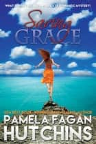 Saving Grace (What Doesn't Kill You, #1) - A Katie Romantic Mystery ebook by Pamela Fagan Hutchins
