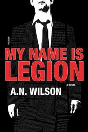 My Name Is Legion - A Novel ebook by A. N. Wilson