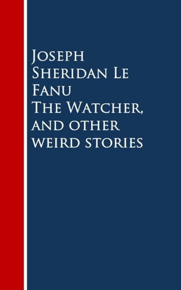 The Watcher, and other weird stories ebook by Joseph Sheridan Le Fanu
