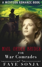 Mail Order Brides For War Comrades (A Western Romance Book) ebook by Faye Sonja