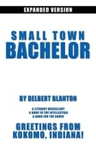 Small Town Bachelor Expanded Version ebook by Delbert Blanton