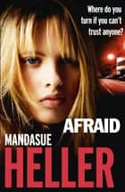 Afraid - Be careful who you trust ebook by Mandasue Heller