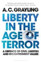 Liberty in the Age of Terror ebook by Professor A. C. Grayling