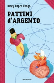 Pattini d'argento - Le grandi storie per ragazzi ebook by Mary Mapes Dodge