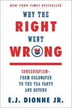 Why the Right Went Wrong ebook by E.J. Dionne Jr.