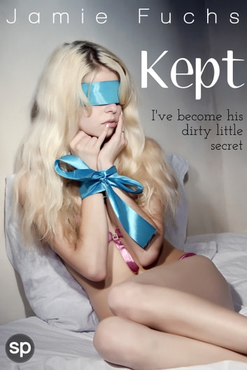 Kept - I've Become His Dirty Little Secret ebook by Jamie Fuchs