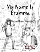 My Name Is Brumma ebook by Carlo Mazur, Jessica May Mazur