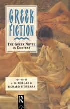 Greek Fiction ebook by ]. R. Morgan, Richard Stoneman