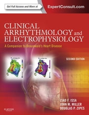 Clinical Arrhythmology and Electrophysiology: A Companion to Braunwald's Heart Disease - Expert Consult: Online and Print ebook by Ziad Issa,John M. Miller,Douglas P. Zipes