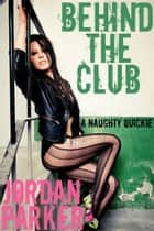 Behind The Club: A Naughty Quickie ebook by Jordan Parker