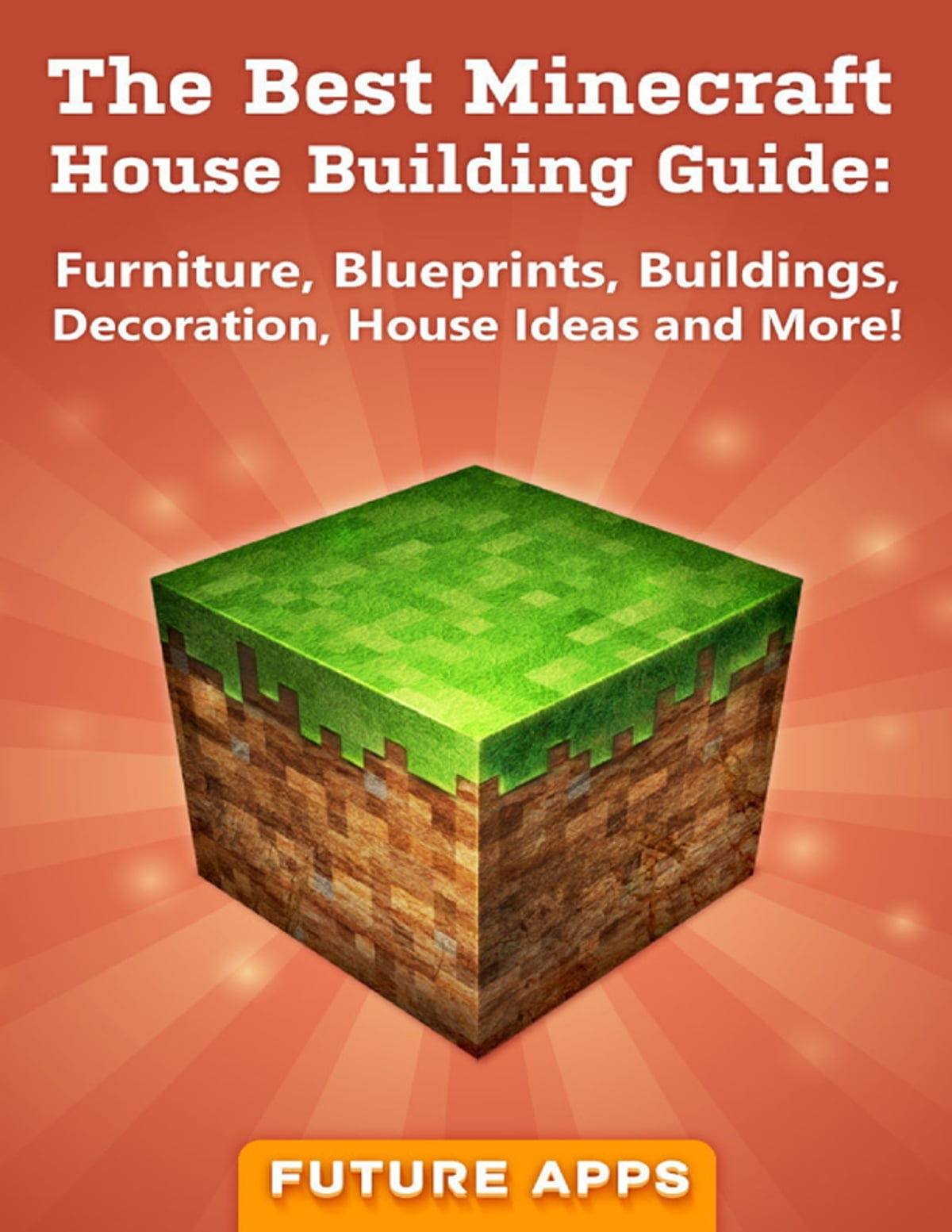 The Best Minecraft House Building Guide Furniture Blueprints Buildings Decoration House Ideas And More Ebook By Minecraft Guides 9781300875109 Rakuten Kobo United States