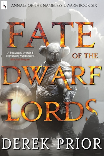 Fate of the Dwarf Lords - Soldier, Outlaw, Hero, King ebook by Derek Prior