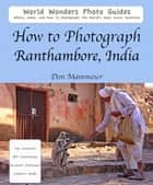 How to Photograph Ranthambore, India ebook by Don Mammoser
