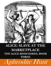 Alice: Slave at the Marketplace ebook by Aphrodite Hunt