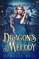 Dragon's Melody ebook by Ophelia Bell