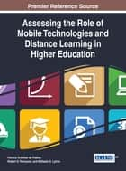 Assessing the Role of Mobile Technologies and Distance Learning in Higher Education ebook by Patricia Ordóñez de Pablos, Robert D. Tennyson, Miltiadis D. Lytras