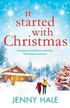 It Started With Christmas - A gorgeous and heartwarming Christmas romance ebook by
