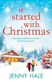 It Started With Christmas - A gorgeous and heartwarming Christmas romance ebook by Jenny Hale