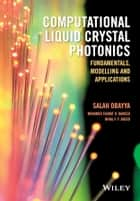 Computational Liquid Crystal Photonics ebook by Salah Obayya,Mohamed Farhat O. Hameed,Nihal F. F. Areed