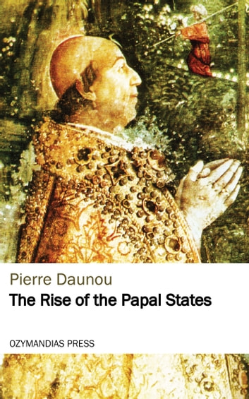 The Rise of the Papal States eBook by Pierre Daunou